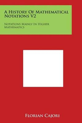 A History of Mathematical Notations V2 by Florian Cajori