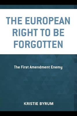 The European Right to Be Forgotten: The First Amendment Enemy book