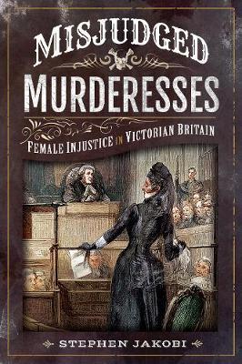 Misjudged Murderesses: Female Injustice in Victorian Britain book