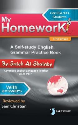 My Homework: A Self-Study English Grammar Practice Book by Saleh Al-Shalaby