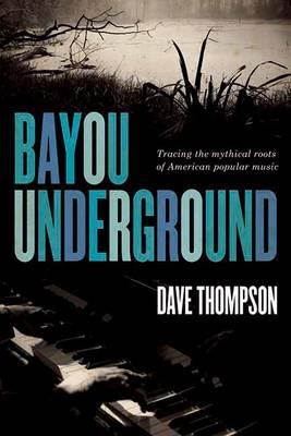 Bayou Underground by Dave Thompson