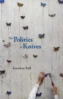 Politics of Knives by Jonathan Ball