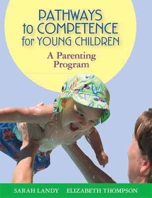 Pathways to Competence for Young Children: A Parenting Program by Sarah Landy