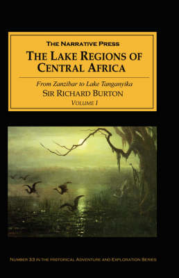 The Lake Regions of Central Africa From Zanzibar to Lake Tanganyika v. I by Sir Richard Francis Burton