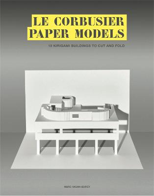 Le Corbusier Paper Models: 10 Kirigami Buildings To Cut And Fold book