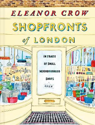 Shopfronts of London: In praise of small neighbourhood shops by Eleanor Crow