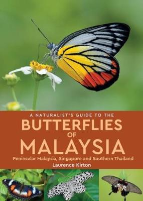 A Naturalist's Guide To Butterflies of Malaysia (2nd edition) by Laurence Kirton