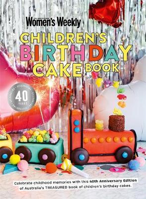 Children's Birthday Cake Book 40th Anniversary Edition by The Australian Women's Weekly