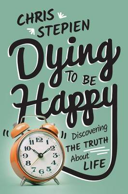 Dying to Be Happy by Chris Stepien