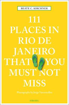 111 Places in Rio de Janeiro That You Must Not Miss by Beate C. Kirchner