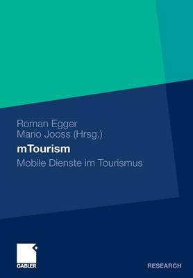Mtourism: Mobile Dienste Im Tourismus by Roman Egger