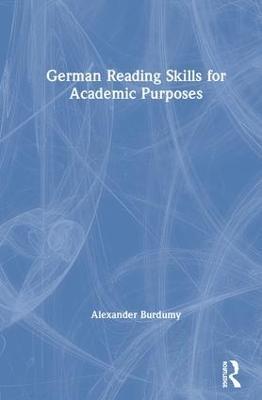 German Reading Skills for Academic Purposes by Alexander Burdumy