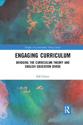 Engaging Curriculum: Bridging the Curriculum Theory and English Education Divide by Bill Green