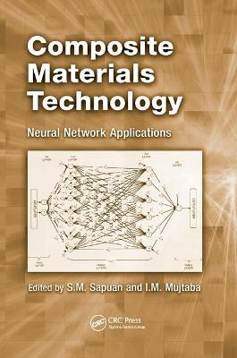 Composite Materials Technology: Neural Network Applications by S.M. Sapuan