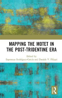 Mapping the Motet in the Post-Tridentine Era by Esperanza Rodriguez-Garcia