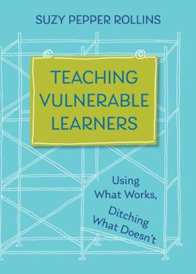 Teaching Vulnerable Learners: Strategies for Students who are Bored, Distracted, Discouraged, or Likely to Drop Out book