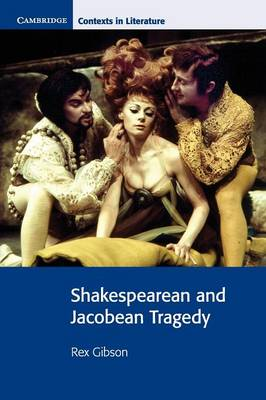 Shakespearean and Jacobean Tragedy by Rex Gibson