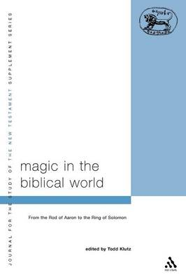 Magic in the Biblical World by Todd Klutz
