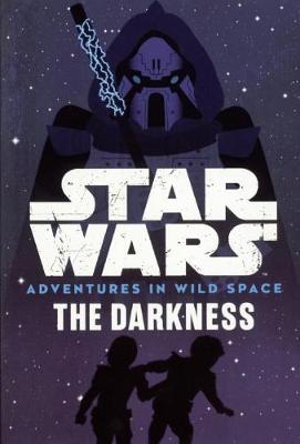 The Star Wars: Adventures in Wild Space: The Darkness by Tom Huddleston