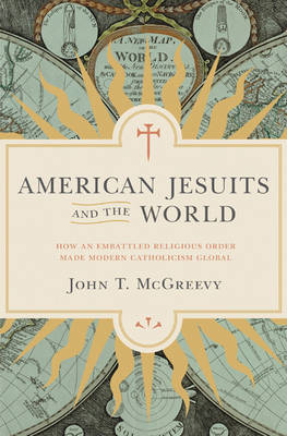 American Jesuits and the World by John T. McGreevy