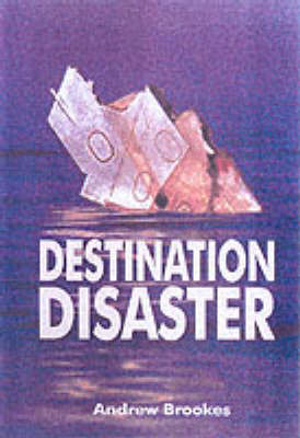 Destination Disaster by J. Brookes