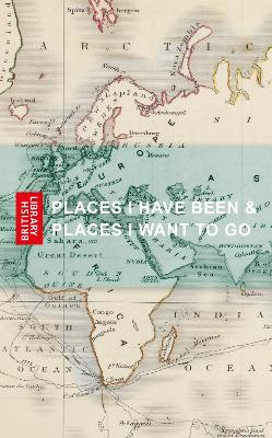 Places I Have Been & Places I Want to Go by British Library