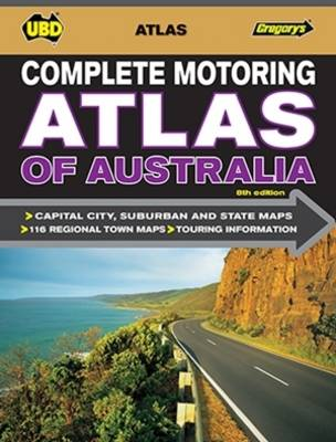 Complete Motoring Atlas of Australia 8th ed by UBD Gregorys