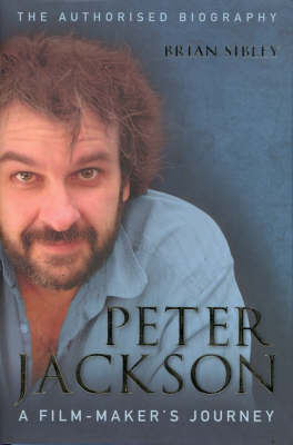 Peter Jackson: A Film-maker's Journey - the Authorised Biography by Brian Sibley
