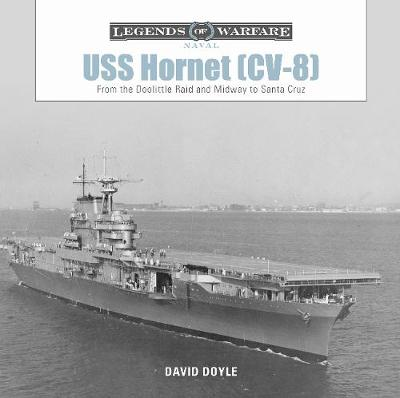 USS Hornet (CV-8): From the Doolittle Raid and Midway to Santa Cruz by David Doyle