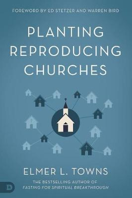 Planting Reproducing Churches by Elmer Towns