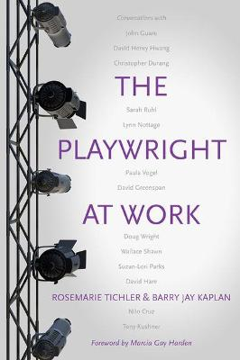 The Playwright at Work by Rosemarie Tichler