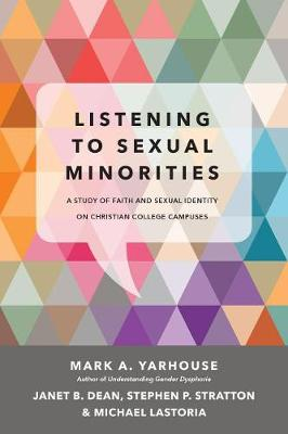 Listening to Sexual Minorities by Mark A Yarhouse