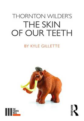 Thornton Wilder's the Skin of Our Teeth by Kyle Gillette