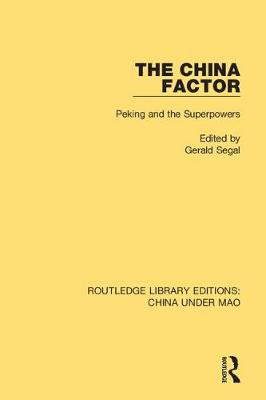 The China Factor: Peking and the Superpowers by Gerald Segal