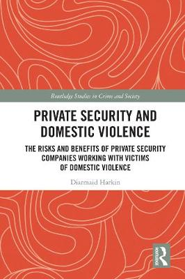 Private Security and Domestic Violence: The Risks and Benefits of Private Security Companies Working With Victims of Domestic Violence book