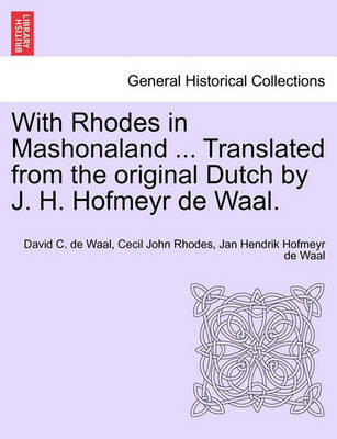 With Rhodes in Mashonaland ... Translated from the Original Dutch by J. H. Hofmeyr de Waal. by David C Waal