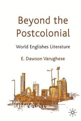 Beyond the Postcolonial by E. Dawson Varughese