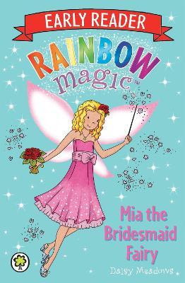 Rainbow Magic Early Reader: Mia the Bridesmaid Fairy by Daisy Meadows