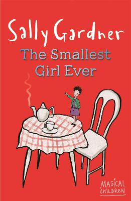 Magical Children: The Smallest Girl Ever by Sally Gardner