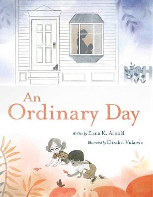 An Ordinary Day by Elana Arnold