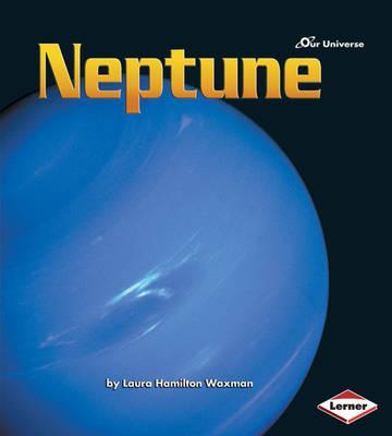 Our Universe: Neptune by Laura Hamilton Waxman