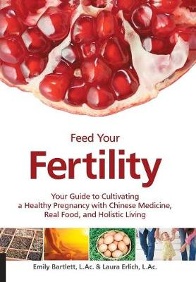 Feed Your Fertility by Emily Bartlett