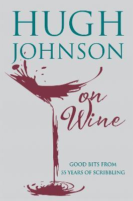 Hugh Johnson on Wine by Hugh Johnson