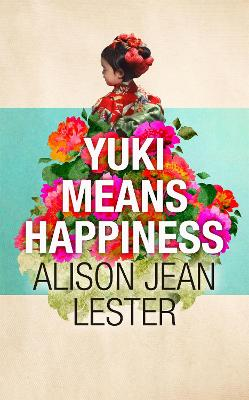 Yuki Means Happiness by Alison Jean Lester