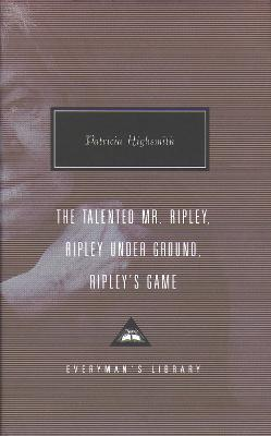 Talented Mr. Ripley, Ripley Under Ground, Ripley's Game by Patricia Highsmith