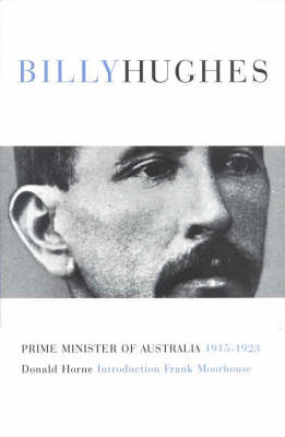 In Search of Billy Hughes: Prime Minister of Australia 1914-1922 by Donald Horne