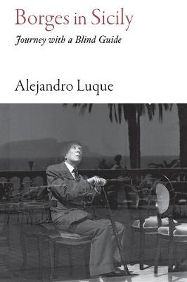 Borges in Sicily: Journey with a Blind Guide by Alejandro Luque