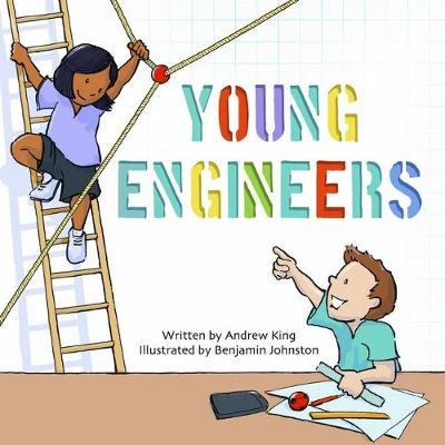 Young Engineers by Andrew King and Illust. by Benjamin Johnston