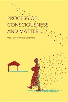 Process of Consciousness and Matter by Ven Dr Rewata Dhamma