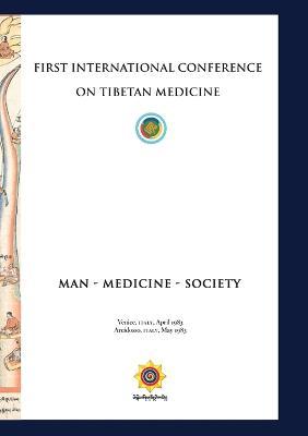 First International Conference of Tibetan Medicine: Man - Medicine - Society by Chogyal Namkhai Norbu